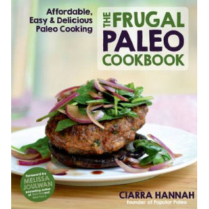Frugal Paleo Cookbook: Affordable, Easy & Delicious Paleo Cooking