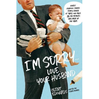 """I'm Sorry"" -Your Husband: Honest, Hilarious Stories From a Father of Three Who Made All the Mistakes (and Made up for Them)"