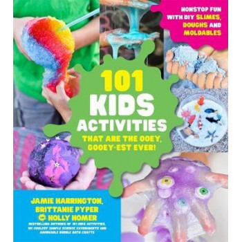 101 Kids Activities that are the Ooey, Gooey-est Ever: Nonstop Fun with DIY Slimes, Doughs and Moldables