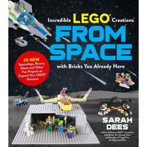 Amazing Lego (R) Creations from Space with Bricks You Already Have: 25 New Spaceships, Rovers, Aliens and Other Fun Projects to Expand Your Lego Unive