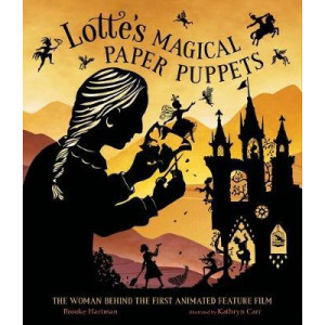 Lotte'S Magical Paper Puppets: The Woman Behind the First Animated Feature Film
