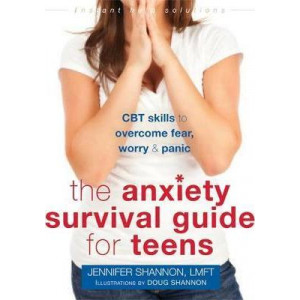 Anxiety Survival Guide for Teens: CBT Skills to Overcome Fear, Worry, and Panic