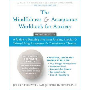 Mindfulness and Acceptance Workbook for Anxiety, Th: A Guide to Breaking Free From Anxiety, Phobias, and Worry Using Acceptance and Commitment Therapy