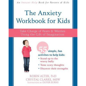 Anxiety Workbook for Kids: Take Charge of Fears and Worries Using the Gift of Imagination