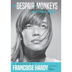 Despair Of Monkeys And Other Trifles: A Memoir by Francoise Hardy