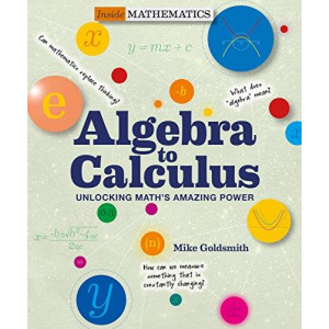 Inside Mathematics: Algebra to Calculus: Unlocking Math's Amazing Power