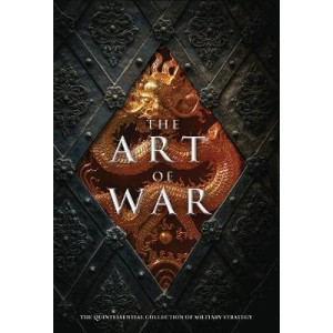 Art of War: The Quintessential Collection of Military Strategy