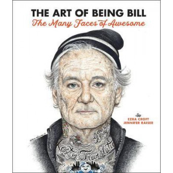 Art of Being Bill: Bill Murray and the Many Faces of Awesome