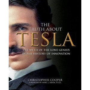 Truth About Tesla: The Myth of the Lone Genius in the History of Innovation