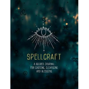 Spellcraft: A Guided Journal for Casting, Cleansing, and Blessing
