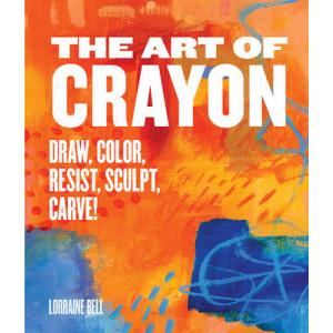 Art of Crayon: Draw, Color, Resist, Sculpt, Carve!