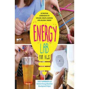 Energy Lab for Kids: 40 Exciting Experiments to Explore, Create, Harness, and Unleash Energy