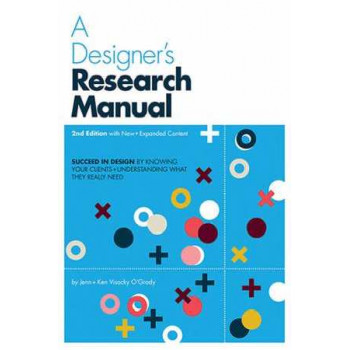 Designer's Research Manual: Succeed in Design by Knowing Your Clients and Understanding What They Really Need