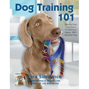 Dog Training 101: Step-by-Step Instructions for raising a happy well-behaved dog