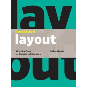 Design School: Layout: A Practical Guide for Students and Designers