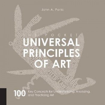 Pocket Universal Principles of Art: 100 Key Concepts for Understanding, Analyzing, and Practicing Art