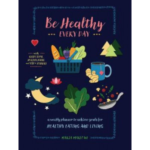 Be Healthy Every Day: A Weekly Planner--With Recipe Ideas, Healthy Hacks, and 300+ Stickers