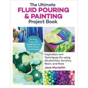 Ultimate Fluid Pouring & Painting Project Book, The