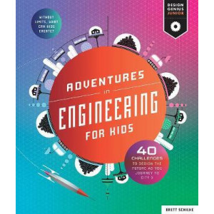 Adventures in Engineering for Kids: 35 Challenges to Design the Future - Journey to City X - Without Limits, What Can Kids Create?