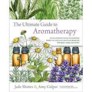 Ultimate Guide to Aromatherapy: An Illustrated guide to blending essential oils and crafting remedies for body, mind, and spirit, The