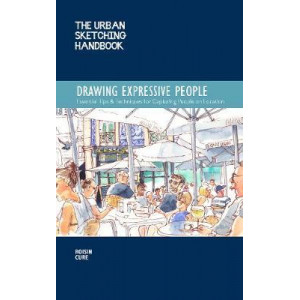 Urban Sketching Handbook: Drawing Expressive People: Essential Tips & Techniques for Capturing People on Location, The