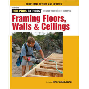 Framing Floors, Walls & Ceilings: Completely Revised and Updated