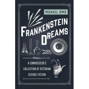 Frankenstein Dreams: A Connoisseur's Collection of Victorian Science Fiction