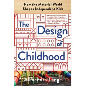 Design of Childhood: How the Material World Shapes Independent Kids