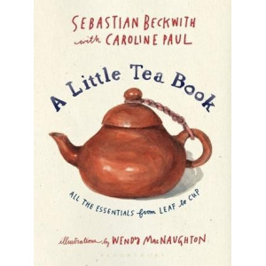 Little Tea Book: All the Essentials from Leaf to Cup