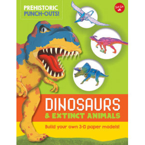 Prehistoric Punch-Outs: Dinosaurs and Extinct Animals: Build Your Own 3-D Paper Models!