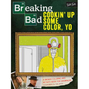 Breaking Bad: Cookin' Up Some Color, Yo: A Badass Coloring Book for Grown-Ups