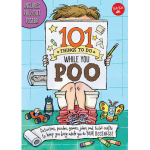 101 Things to Do While You Poo: Activities, Puzzles, Games, Jokes, and Toilet-Paper Crafts to Keep You Busy While You Do Your Business!