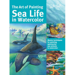 Art of Painting Sea Life in Watercolor: Master Techniques for Painting Spectacular Sea Animals in Watercolor