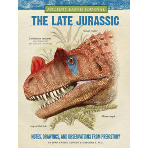 Ancient Earth Journal: The Late Jurassic: Notes, Drawings, and Observations from Prehistory