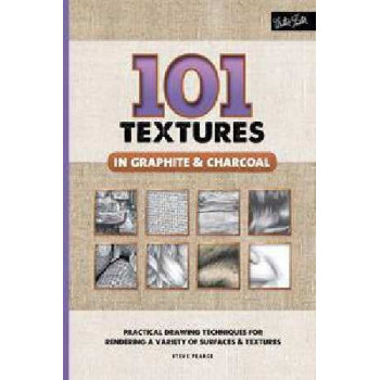101 Textures in Graphite & Charcoal: Practical Drawing Techniques for Rendering a Variety of Surfaces & Textures