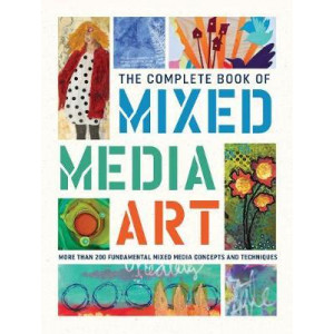 Complete Book of Mixed Media Art: More than 200 fundamental mixed media concepts and techniques