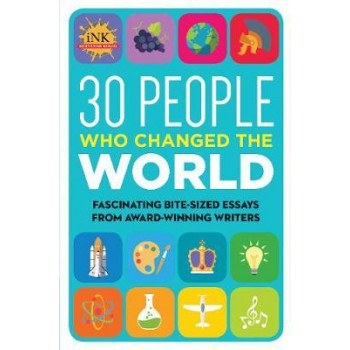 30 People Who Changed the World: Fascinating Bite-Sized Essays from Award-Winning Writers