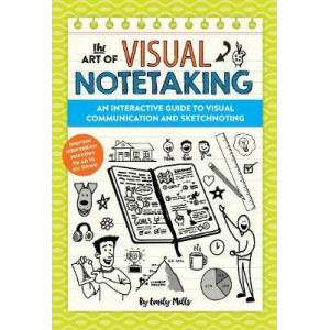 Art of Visual Notetaking: An interactive guide to visual communication and sketchnoting
