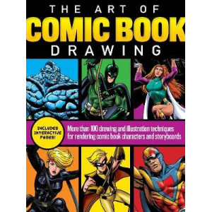 Art of Comic Book Drawing, The: More than 100 drawing and illustration techniques for rendering comic book characters and storyboards