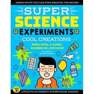 SUPER Science Experiments: Cool Creations: Make slime, crystals, invisible ink, and more!