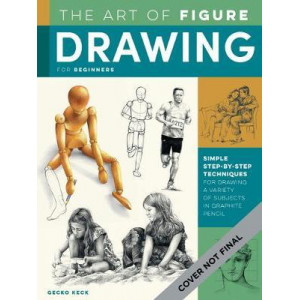 Art of Figure Drawing for Beginners: Learn to use basic shapes and art mannequins to draw faces and figures