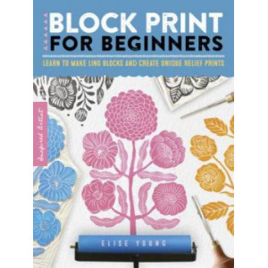 Inspired Artist: Block Print for Beginners: Learn to make lino blocks and create unique relief prints