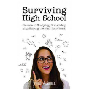 High School Survival Guide: Your Roadmap to Studying, Socializing & Succeeding