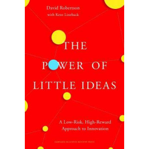 Power of Little Ideas: A Low-Risk, High-Reward Approach to Innovation