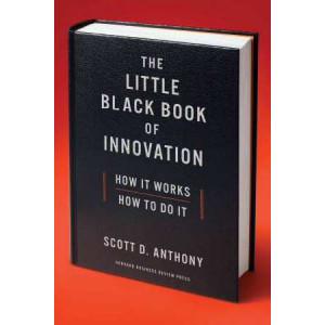 Little Black Book of Innovation, with a New Preface: How It Works, How to Do It