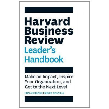 Harvard Business Review Leader's Handbook, The: Make an Impact, Inspire Your Organization, and Get to the Next Level