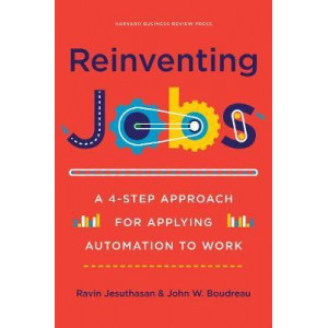 Reinventing Jobs: A 4-step Approach for Applying Automation to Work