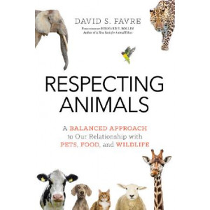 Respecting Animals: A Balanced Approach to Our Relationship with Pets, Food, and Wildlife