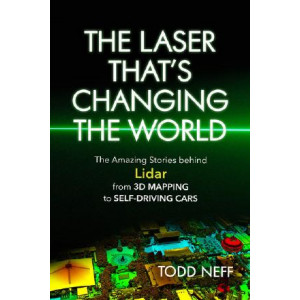 Laser That's Changing the World: The Amazing Stories behind Lidar from 3D Mapping to Self-Driving Cars