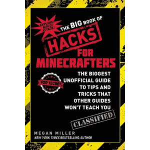 Big Book of Hacks for Minecrafters: The Biggest Unofficial Guide to Tips and Tricks That Other Guides Won't Teach You
